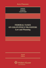 Federal Taxes on Gratuitous Transfers: Law and Planning book cover